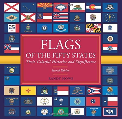 Flags of the Fifty States: Their Colorful Histories and Significance: Howe, Randy
