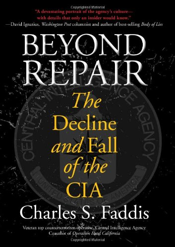 Beyond Repair -- The Decline and Fall of the CIA: Faddis, Charles A.