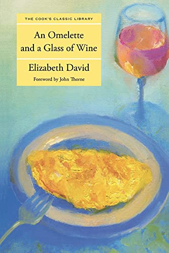 Omelette and a Glass of Wine (Cook's Classic Library): David, Elizabeth