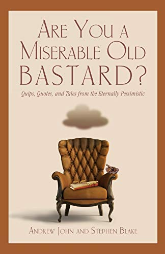 9781599218786: Are You a Miserable Old Bastard?: Quips, Quotes, and Tales from the Eternally Pessimistic