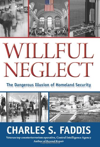 9781599219066: Willful Neglect: The Dangerous Illusion Of Homeland Security