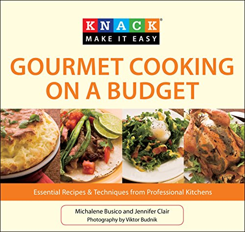Knack Gourmet Cooking on a Budget: Essential Recipes & Techniques from Professional Kitchens (...