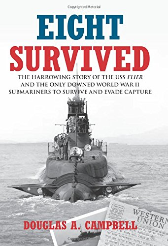 9781599219349: Eight Survived: The Harrowing Story Of The Uss Flier And The Only Downed World War Ii Submariners To Survive And Evade Capture