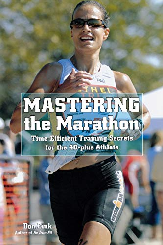9781599219455: Mastering the Marathon: Time-Efficient Training Secrets for the 40-Plus Athlete