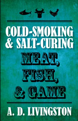 Cold-Smoking & Salt-Curing Meat, Fish, & Game (A. D. Livingston Cookbooks): Livingston, A. ...