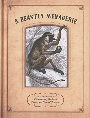 9781599219868: A Beastly Menagerie: Sir Pilkington-Smythe's Marvelous Collection of Strange and Unusual Creatures