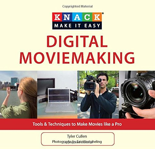 Knack Digital Moviemaking: Tools & Techniques to Make Movies Like a Pro (Knack: Make it Easy): ...