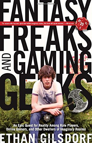 9781599219943: Fantasy Freaks and Gaming Geeks: An Epic Quest For Reality Among Role Players, Online Gamers, And Other Dwellers Of Imaginary Realms