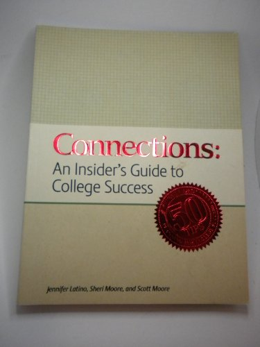 Connections: An Insider's Guide to College Success: Moore, and Scott