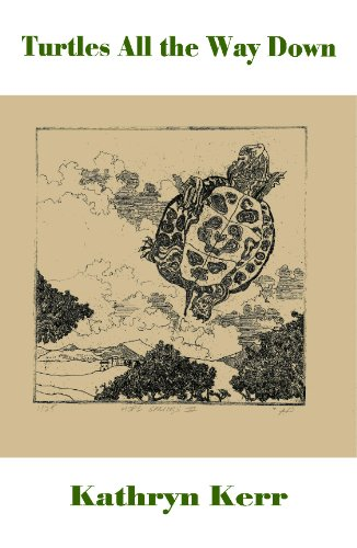 Turtles All the Way Down: Kathryn Kerr