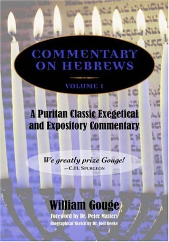 COMMENTARY ON HEBREWS: Exegetical and Expository - Vol. 1 (Heb. 1-7): William Gouge