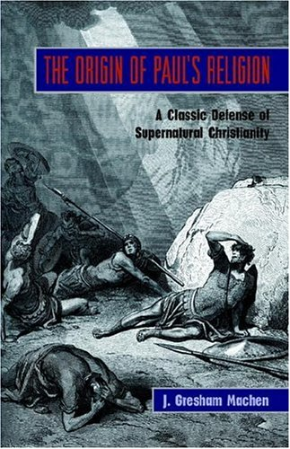 9781599250755: THE ORIGIN OF PAUL'S RELIGION: The Classic Defense of Supernatural Christianity