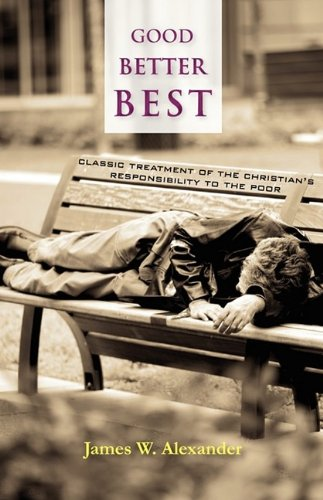 9781599251431: Good - Better - Best: Classic Treatment of a Christian's Duty to the Poor