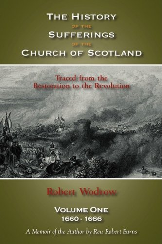 The History of the Sufferings of the Church of Scotland Volume One: Robert Wodrow