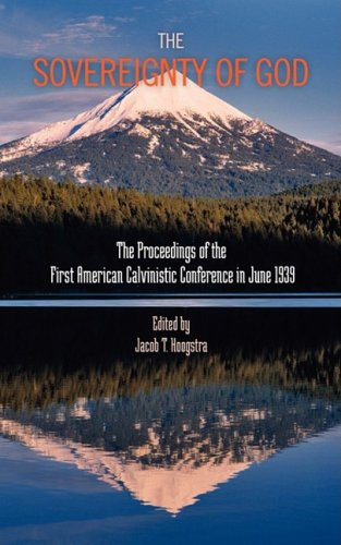 The Sovereignty of God: Proceedings of the First American Calvinistic Conference in 1939: Solid ...