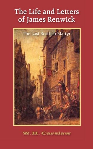 9781599252049: The Life and Letters of James Renwick: The Last Scottish Martyr