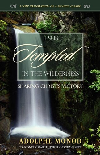 Jesus Tempted in the Wilderness Sharing Christs Victory: Adolphe Monod