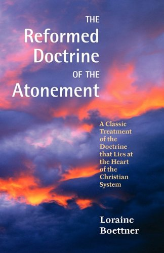 The Reformed Doctrine of the Atonement: Loraine Boettner