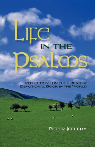 Life in the Psalms: Reflections on the Greatest Devotional Book in the World (9781599253183) by Jeffery, Peter
