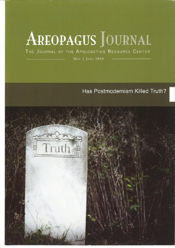 9781599254388: Has Postmodernism Killed Truth? The Areopagus Journal of the Apologetics Resource Center. Volume 8, Number 3.