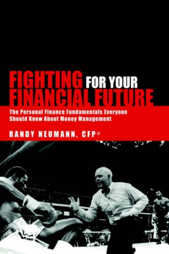 Fighting For Your Financial Future: Neumann, Randy CFP