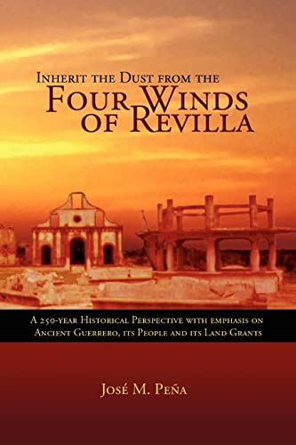 9781599260648: Inherit the Dust from the Four Winds of Revilla: A 250-Year Historical Perspective with Emphasis on Ancient Guerrero, its People and Its Land Grants