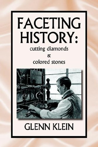 FACETING HISTORY: CUTTING DIAMONDS AND COLORED STONES: Klein, Glenn