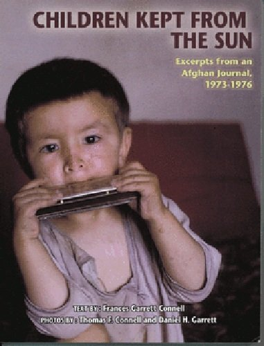 Children Kept From the Sun: Excerpts from an Afghan Journal, 1973-1976