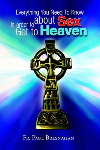 9781599265599: Everything You Need to Know About Sex in Order to Get to Heaven