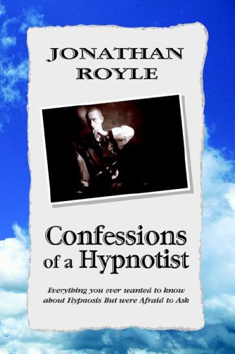 9781599266084: Confessions of A Hypnotist: Everything you ever wanted to know about Hypnosis But were Afraid to Ask: Everything you ever wanted to know about Hypnosis But were Afraid to Ask
