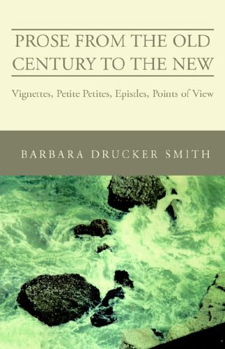 Prose from the Old Century to the New: Vignettes, Petite Petites, Epistles, Points of View: Smith, ...