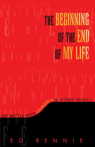 9781599267302: THE BEGINNING OF THE END OF MY LIFE: My Battle With Leukemia & Other Things: My Battle With Leukemia & Other Things