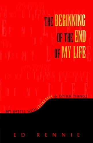 9781599267319: THE BEGINNING OF THE END OF MY LIFE: My Battle With Leukemia & Other Things