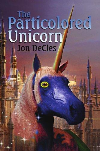 The Particolored Unicorn: An Entertainment: Jon DeCles