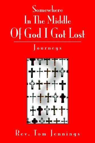 Somewhere in the Middle of God I Got Lost: Journeys: Jennings, Tom