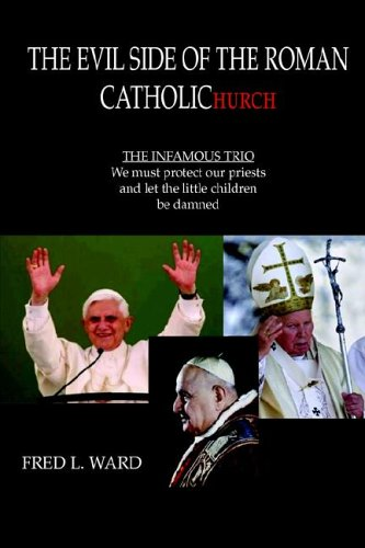 9781599269559: The Evil Side Of The Roman Catholic Church: THE INFAMOUS TRIO: We must protect our priests and let the little children be damned