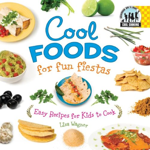 Cool Foods for Fun Fiestas: Easy Recipes for Kids to Cook (Cool Cooking): Wagner, Lisa