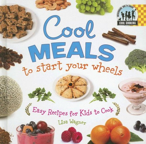 9781599287249: Cool Meals to Start Your Wheels: Easy Recipes for Kids to Cook (Cool Cooking)