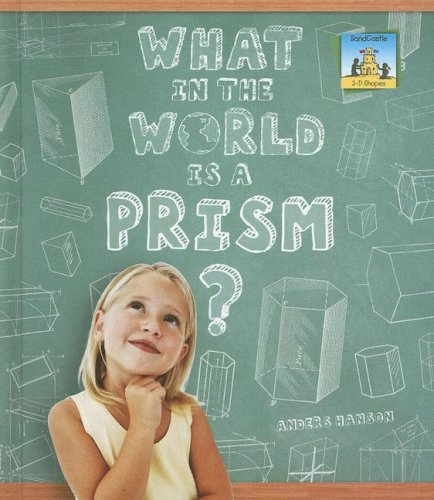 What in the World Is a Prism? (3-d Shapes): Anders Hanson