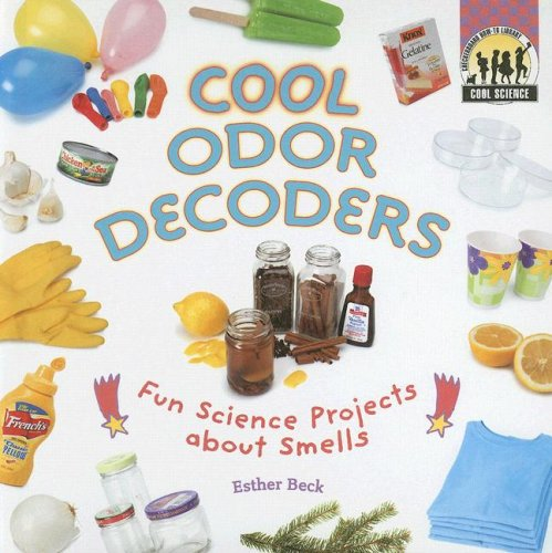 Cool Odor Decoders: Fun Science Projects about Smells (Cool Science (Hardcover)): Esther Beck