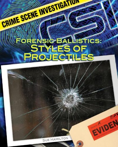 Forensic Ballistics : Styles of Projectiles: Sue L. Hamilton