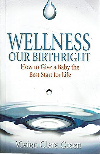 9781599300207: Wellness, Our Birthright: How to Give a Baby the Best Start in Life