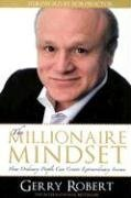 The Millionaire Mindset: How Ordinary People Can Create Extraordinary Income: Robert, Gerry