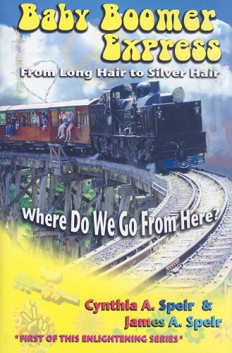 Baby Boomer Express: From Long Hair to Silver Hair...Where Do We Go from Here?: Speir, Cynthia A; ...