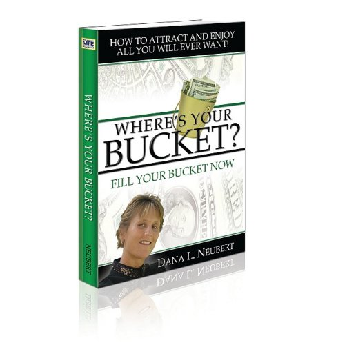 Where's Your Bucket? Fill Your Bucket Now: Neubert, Dana