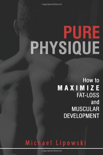 9781599320106: Pure Physique: How to Maximize Fat-Loss and Muscular Development