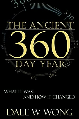 The Ancient 360 Day Year: What It: Wong, Dale W