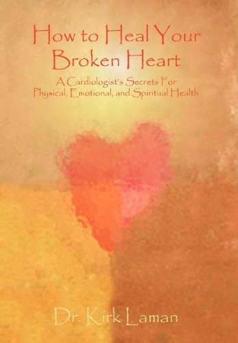 9781599320151: How to Heal Your Broken Heart: A Cardiologist's Secrets for Physical, Emotional, and Spiritual Health