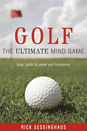Golf: The Ultimate Mind Game: Rick Sessinghaus