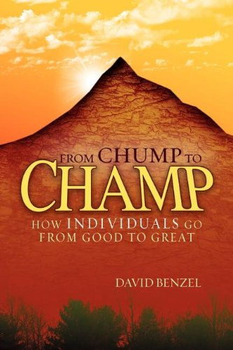 9781599320663: From Chump to Champ: How Individuals Go from Good to Great
